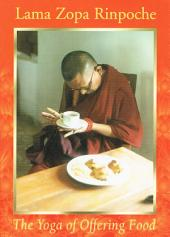 The Yoga of Offering Food: How to Make Eating the Cause of Enlightenment for Oneself and All Other Sentient Beings