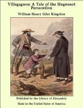 Villegagnon: A Tale of the Huguenot Persecution