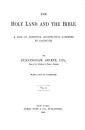 The Holy Land and the Bible: A Book of Scripture Illustrations Gathered in Palestine, Volume 1