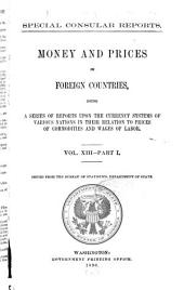 Money and Prices in Foreign Countries, Being a Series of Reports Upon the Currency Systems of Various Nations in Their Relation to Prices of Commodities and Wages of Labor: Volume 13, Issues 1-2