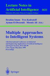 Multiple Approaches to Intelligent Systems: 12th International Conference on Industrial and Engineering Applications of Artificial Intelligence and Expert Systems IEA/AIE-99, Cairo, Egypt, May 31 - June 3, 1999, Proceedings