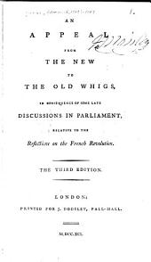 An appeal from the new to the old Whigs, in consequence of some late discussions in Parliament, relative to the Reflections on the French Revolution