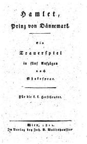 Hamlet, Prinz von Dännemark. Ein Trauerspiel in fünf Aufzügen nach Shakespear ; Für die k. k. Hoftheater: Band 1