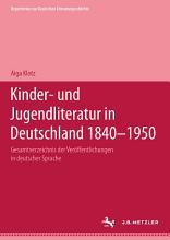 Kinder  und Jugendliteratur in Deutschland 1840   1950 PDF