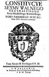Constitvcye Seymv Walnego ordinaryinego Sześć-Niedźielnego Wárszáwskiego Rokv Panskiego, M.DC.XC. ...