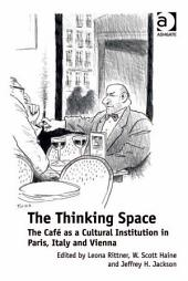The Thinking Space: The Café as a Cultural Institution in Paris, Italy and Vienna
