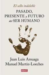El sello indeleble: Pasado, presente y futuro del ser humano