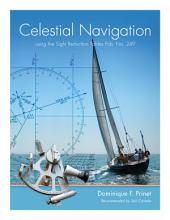 "Celestial Navigation: with the Sight Reduction Tables from ""Pub. No 249"""