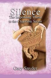 Silence The Impending Threat to the Charitable Sector: The Impending Threat to the Charitable Sector