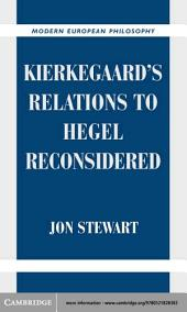 Kierkegaard's Relations to Hegel Reconsidered