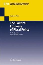 The Political Economy of Fiscal Policy: Public Deficits, Volatility, and Growth