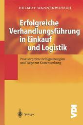 Erfolgreiche Verhandlungsführung in Einkauf und Logistik: Praxiserprobte Erfolgsstrategien und Wege zur Kostensenkung