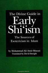 Divine Guide in Early Shi'ism, The: The Sources of Esotericism in Islam