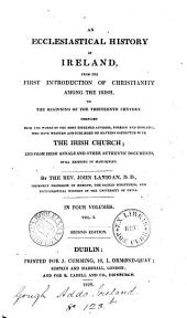 An ecclesiastical history of Ireland, from the first introduction of Christianity to the beginning of the thirteenth century
