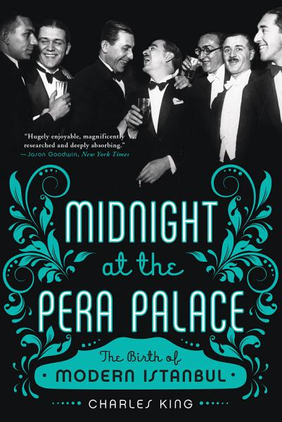 Download Midnight at the Pera Palace  The Birth of Modern Istanbul Book