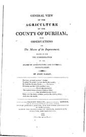 General View of the Agriculture of the County of Durham: With Observations on the Means of Its Improvement