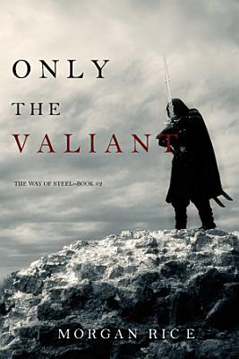 Only the Valiant  The Way of Steel   Book 2