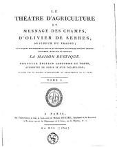 Le théâtre d'agriculture et mesnage des champs, d'Olivier de Serres, seigneur du Pradel; dans lequel est représenté tout ce qui est requis et nécessaire pour bien dresser, gouverner, enrichir et embellir la maison rustique: Volume1