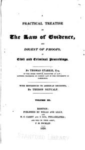 A practical treatise on the law of evidence: and digest of proofs, in civil and criminal proceedings, Volume 3