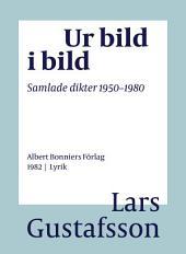 Ur bild i bild: Samlade dikter 1950-1980
