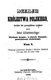 Dzieje krolewstwa polskiego krotko lat porzadkiem opisane przez Jana Albertrandego: Tom 1