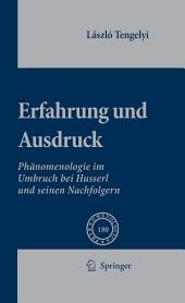 Erfahrung und Ausdruck: Phänomenologie im Umbruch bei Husserl und seinen Nachfolgern