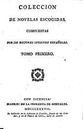 Coleccio̲n de novelas escogidas compuestas por los mejores ingenios espan̲oles: Volumen 1