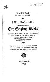 A Brief Hand-list of Original and Early Editions of Some of the Poetical and Prose Works of English Writers from Langland to Wither, Exhibited at the Grolier Club, May 11 to 25, 1893