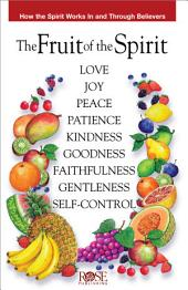 The Fruit of the Spirit: How the Spirit Works in and Through Believers