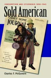 Sold American: Consumption and Citizenship, 1890-1945