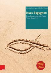 Jesus begegnen: Entdeckendes Lernen mit Paulus für die Klassen 3-6