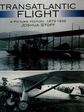 Transatlantic Flight: A Picture History, 1873–1939