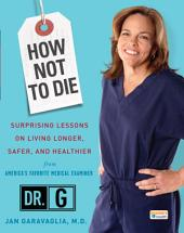 How Not to Die: Surprising Lessons on Living Longer, Safer, and Healthier from America'sFavorite Medical Examiner
