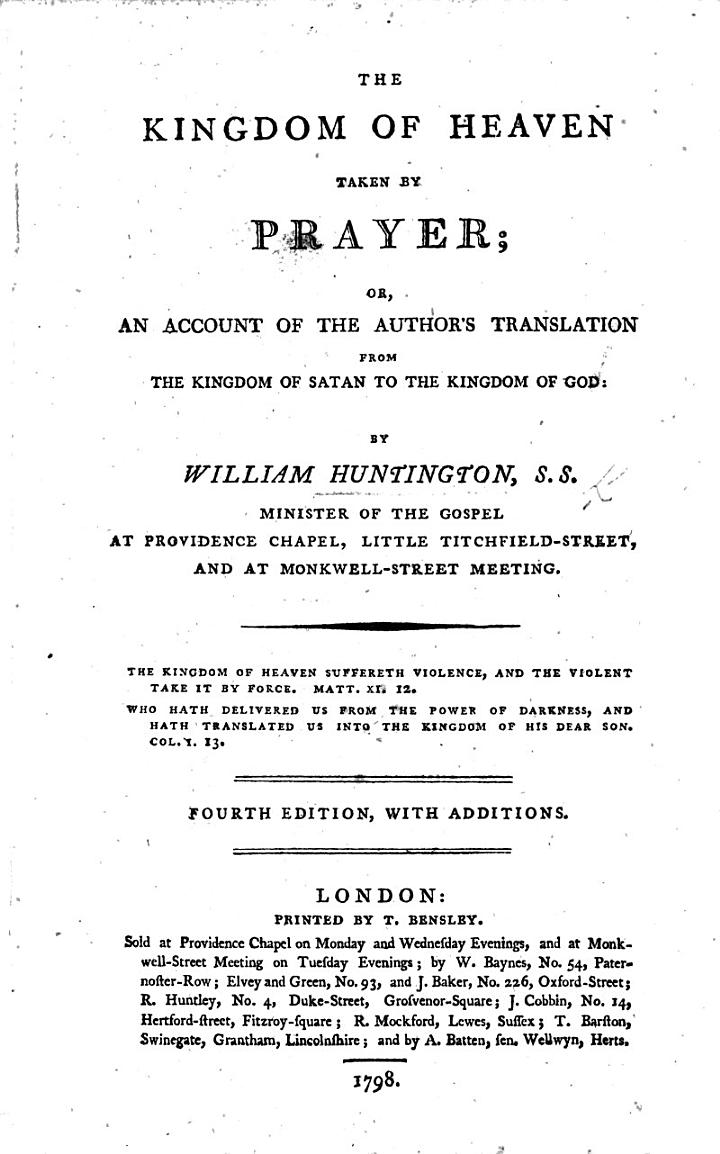 The Kingdom of Heaven taken by Prayer; ... or, an account of the author's translation from the Kingdom of Satan to the Kingdom of God: together with a detail of the early part of the author's life, etc