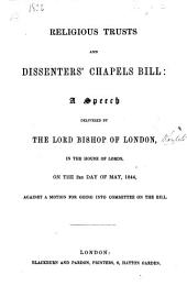 Religious Trusts and Dissenters' Chapels Bill: a speech delivered ... in the House of Lords ... 3rd of May, 1844, against a motion for going into Committee on the Bill