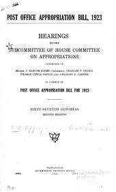 Post Office Appropriation Bill, 1923: Hearings Before the Committee on the Post Office and Post Roads of the House of Representatives, Sixty-seventh Congress, Second Session, on H.R. 9859. March 24 and 25, 1922