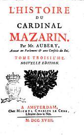 L'Histoire du cardinal Mazarin, par mr. Aubery