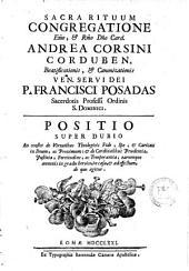Sacra Rituum Congregatione ... Card. Andrea Corsini [sic] Corduben. beatificationis, & canonizationis ... P. Francisci Posadas ... Positio super dubio, etc