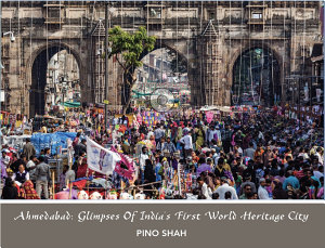 Ahmedabad  Glimpses Of India s First World Heritage City