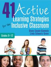 41 Active Learning Strategies for the Inclusive Classroom, Grades 6–12
