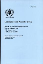 Commission on Narcotic Drugs: Report on the 48th Session (19 March 2004 And 7-11 March And 7-8 December 2005)