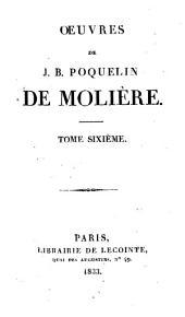 Oeuvres de J. B. Poquelin de Molière: Volume6