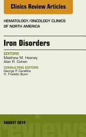 Iron Disorders, An Issue of Hematology/Oncology Clinics, E-Book