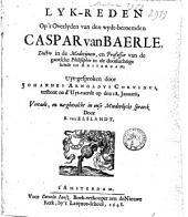 Lyk-reden op 't overleyden van den wydt-beroemden Caspar van Baerle, docter in de medecijnen, en professor van de gantsche philosophie in de doorluchtige schole tot Amsterdam