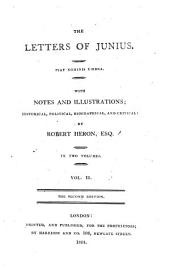 The Letters of Junius. With Notes and Illustrations; Historical, Political, Biographical and Critical; by Robert Heron. 2. Ed: Volume 2
