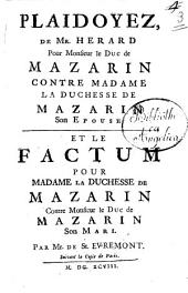 Plaidoyez, de mr. Herard pour monsieur le duc de Mazarin contre madame la duchesse de Mazarin son epouse et le factum pour madame la duchesse de Mazarin contre monsieur le duc de Mazarin son mari. Par mr. de St. Evremont
