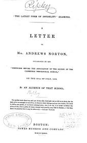 """The Latest Form of Infidelity"" Examined: A Letter to Andrews Norton, Occasioned by His ""Discourse Before the Association of the Alumni of the Cambridge Theological School."""