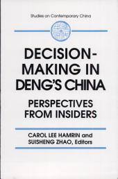 Decision-making in Deng's China: Perspectives from Insiders