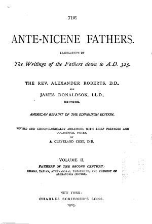 The Ante Nicene Fathers  Fathers of the second century  Hermas  Tatian  Athenagoras  Theophilus  and Clement of Alexandria  entire  PDF