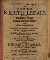 Disp. iur. I. de dominii reditu legali (dicere posses) Rückfalls-Recht eigenthümblicher Güter
